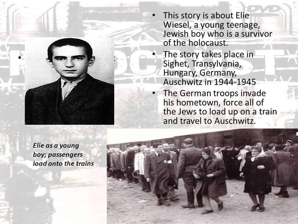 This story is about Elie Wiesel, a young teenage, Jewish boy who is a survivor of the holocaust.