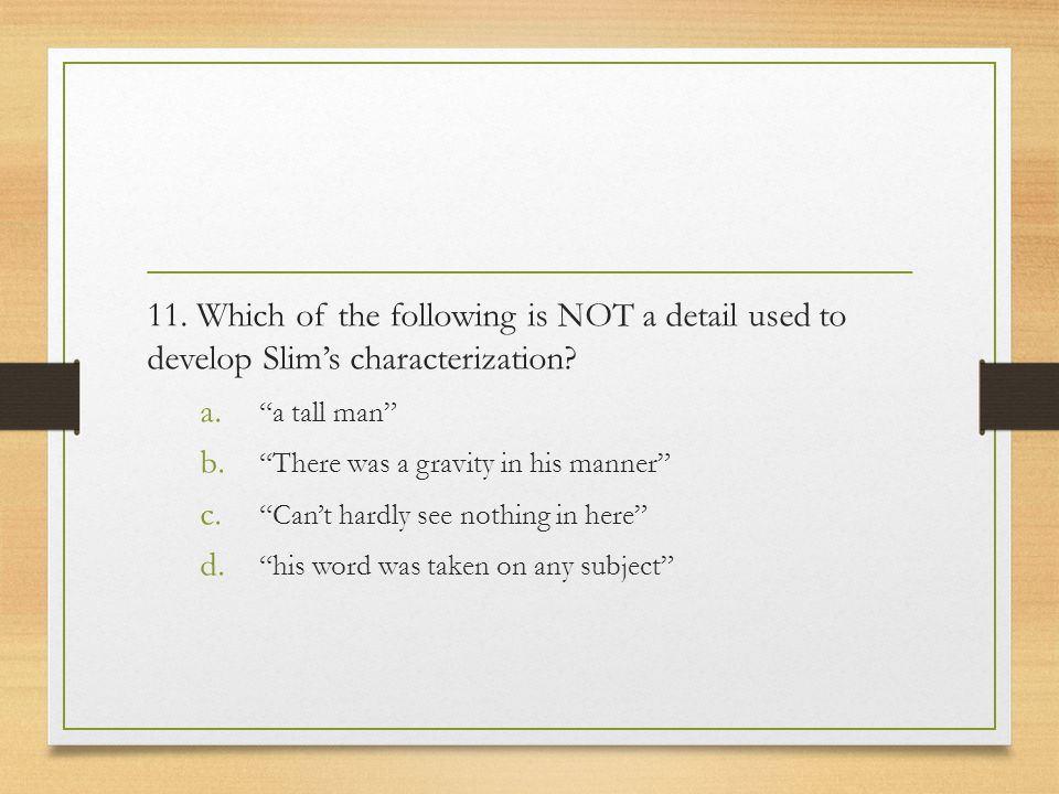 11. Which of the following is NOT a detail used to develop Slim's characterization