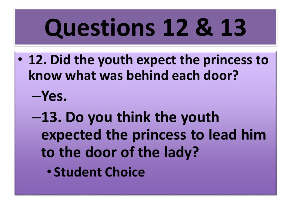 Questions 12 & 13 12. Did the youth expect the princess to know what was behind each door Yes.