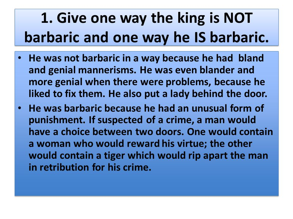 1. Give one way the king is NOT barbaric and one way he IS barbaric.