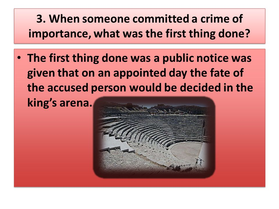 3. When someone committed a crime of importance, what was the first thing done