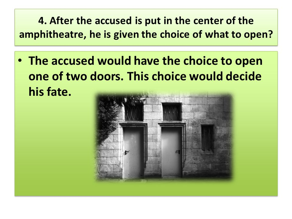 4. After the accused is put in the center of the amphitheatre, he is given the choice of what to open