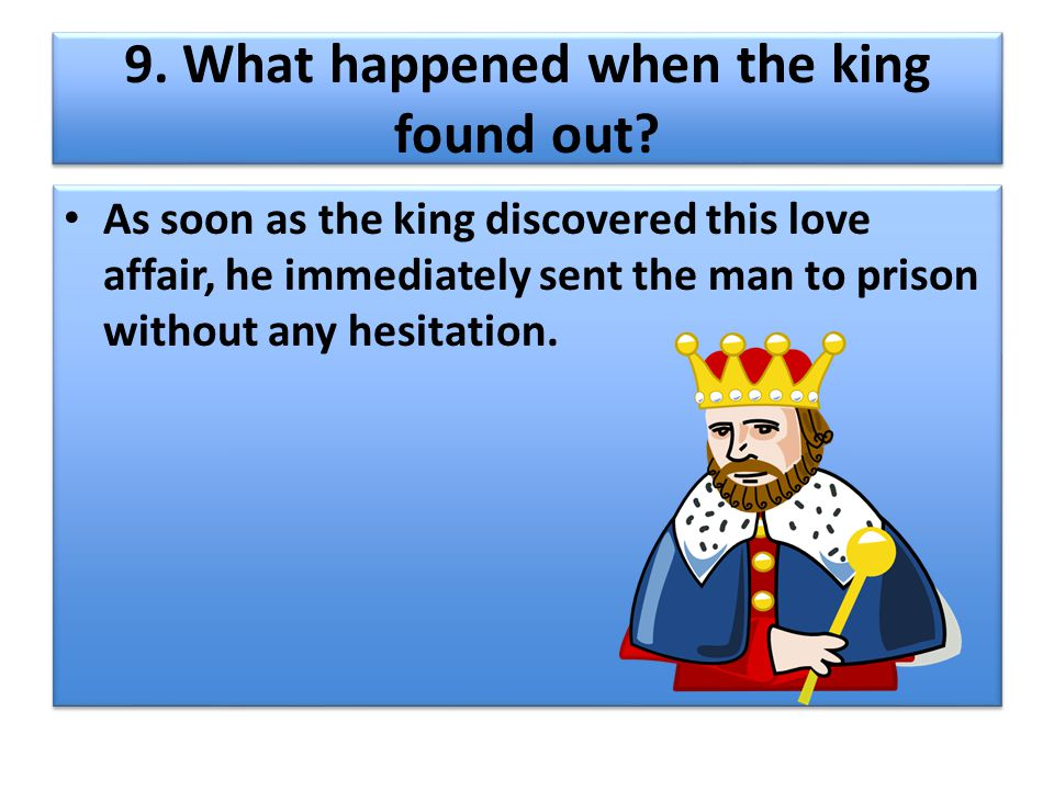 9. What happened when the king found out
