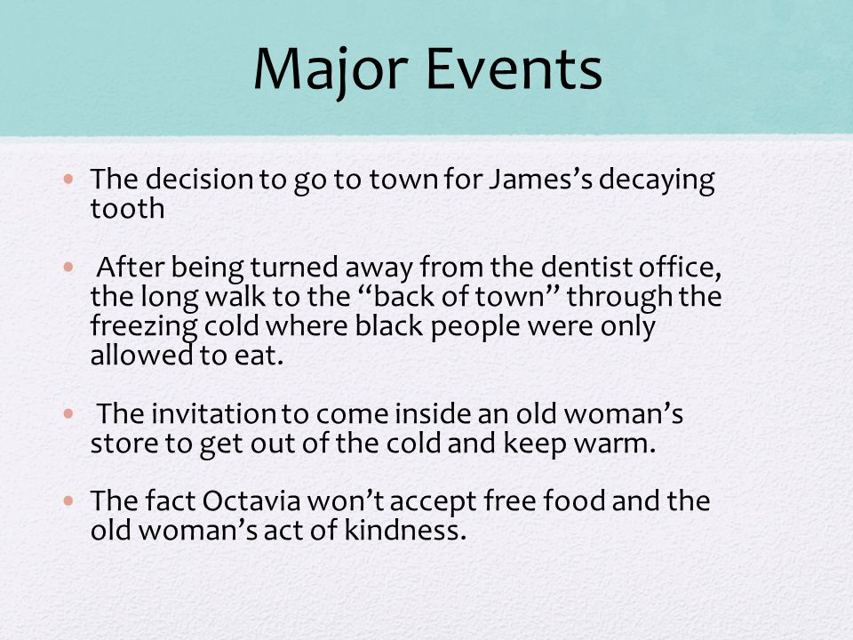 Major Events The decision to go to town for James's decaying tooth