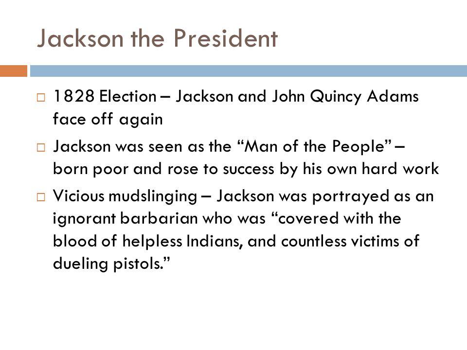 Jackson the President 1828 Election – Jackson and John Quincy Adams face off again.