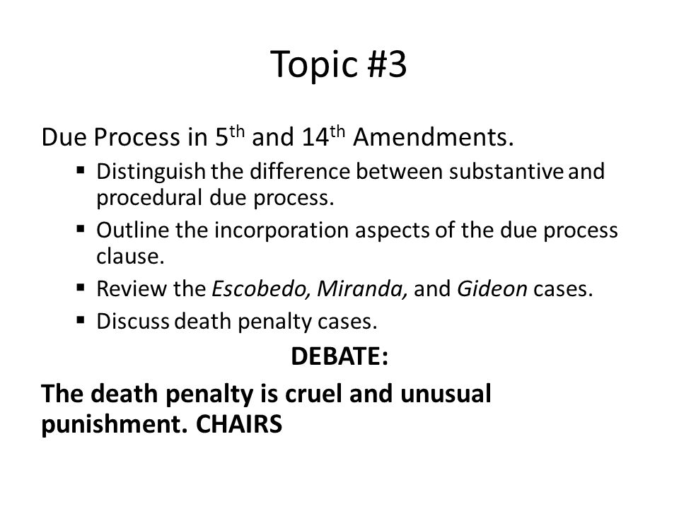 Topic #3 Due Process in 5th and 14th Amendments. DEBATE: