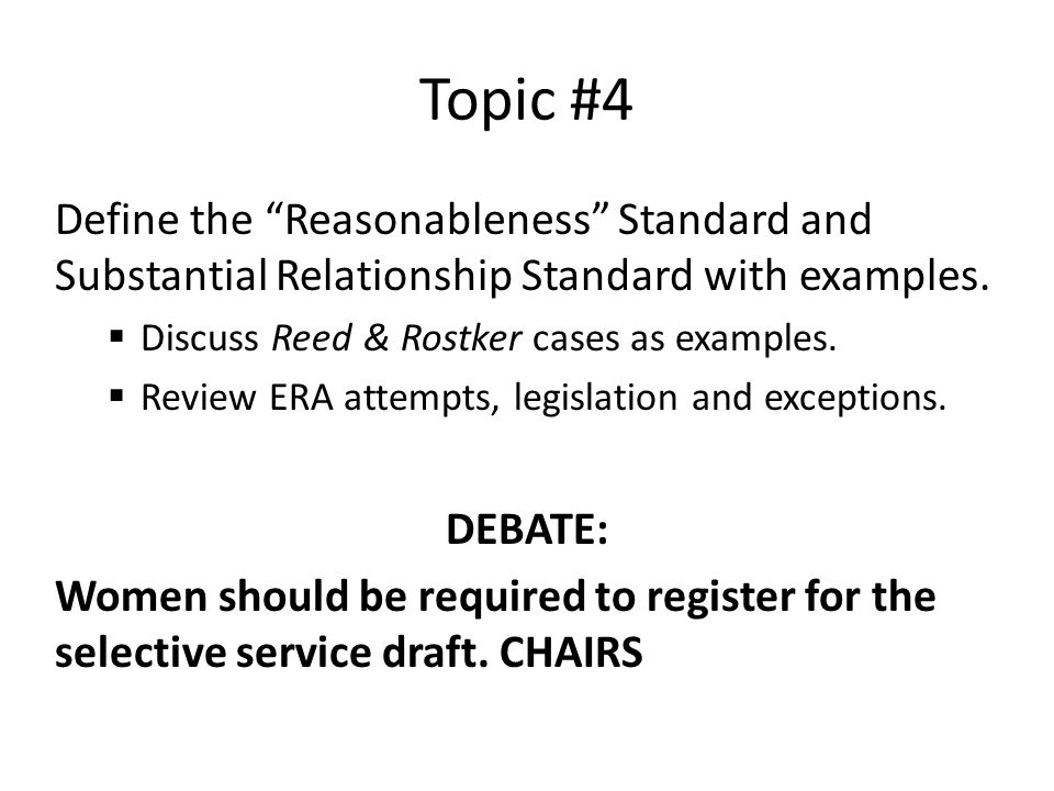 Topic #4 Define the Reasonableness Standard and Substantial Relationship Standard with examples. Discuss Reed & Rostker cases as examples.