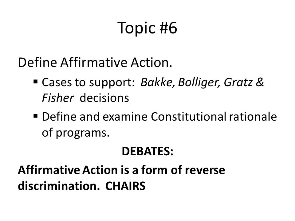 Topic #6 Define Affirmative Action.