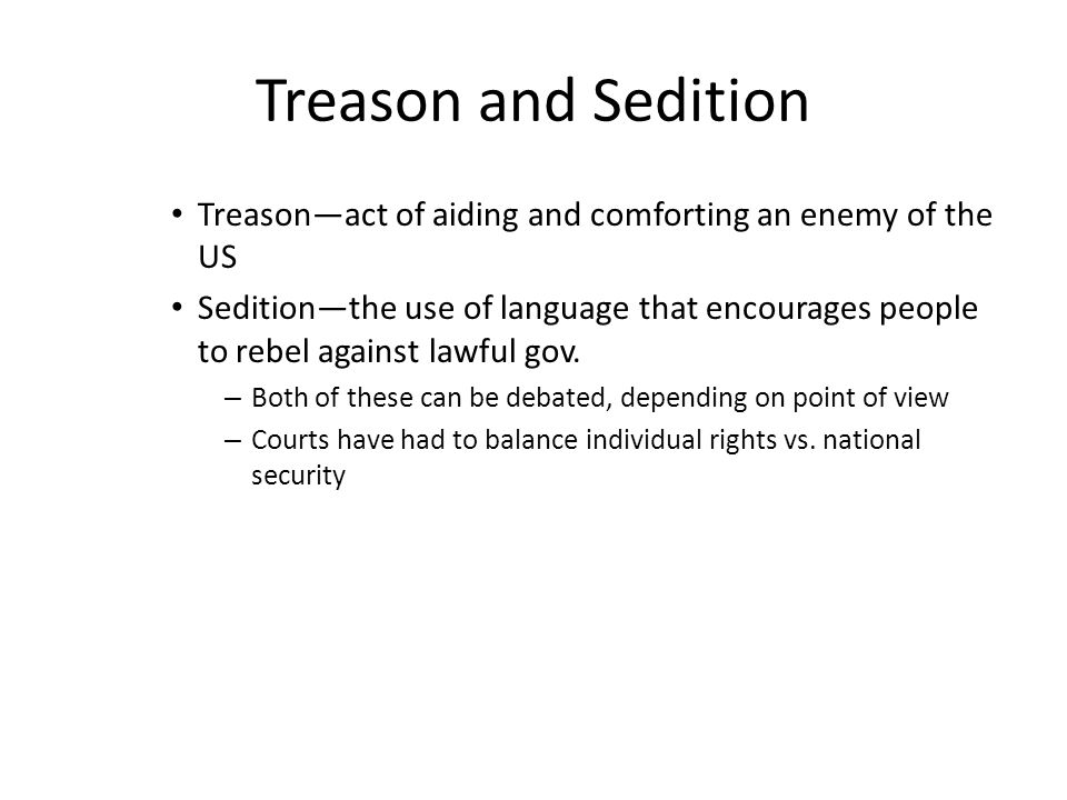 Treason and Sedition Treason—act of aiding and comforting an enemy of the US.
