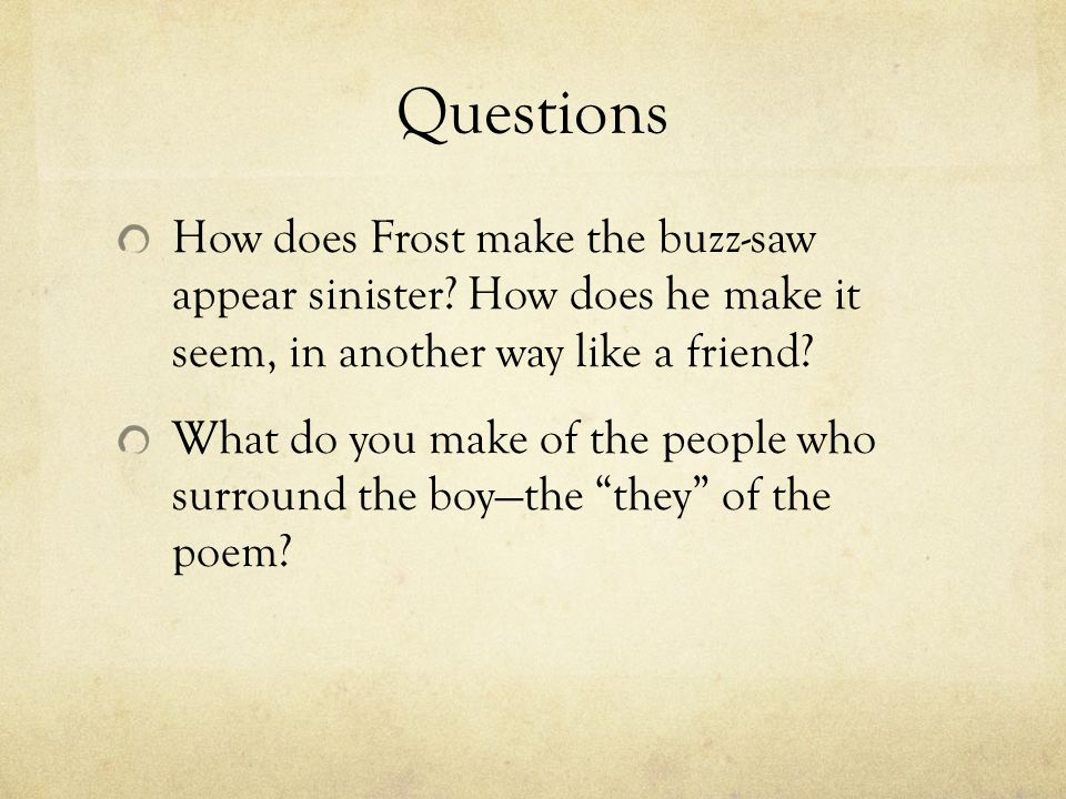 Questions How does Frost make the buzz-saw appear sinister How does he make it seem, in another way like a friend