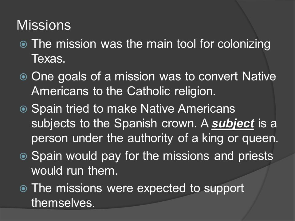 Missions The mission was the main tool for colonizing Texas.