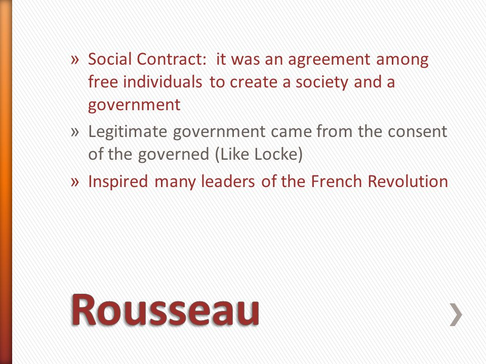 Social Contract: it was an agreement among free individuals to create a society and a government