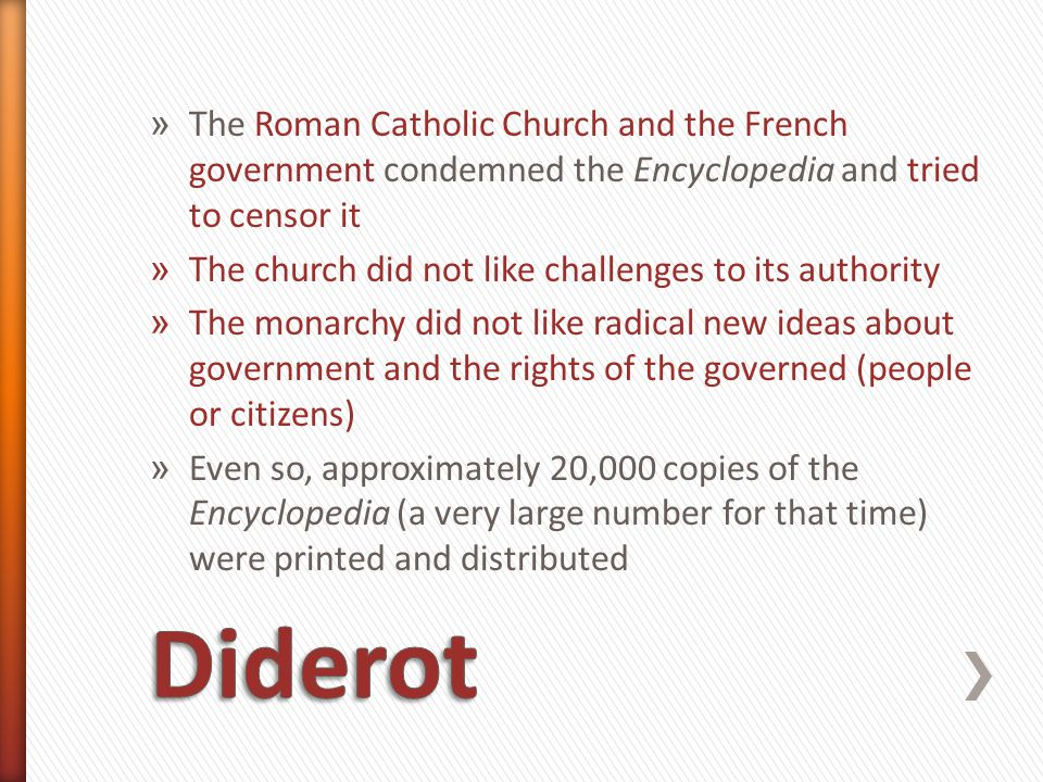 The Roman Catholic Church and the French government condemned the Encyclopedia and tried to censor it