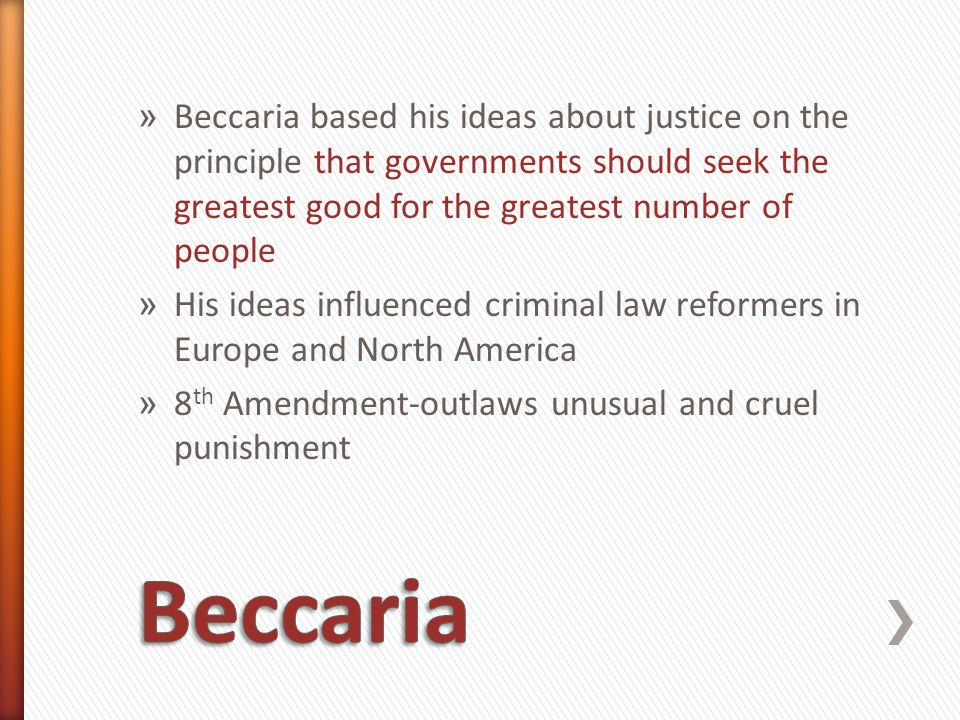 Beccaria based his ideas about justice on the principle that governments should seek the greatest good for the greatest number of people