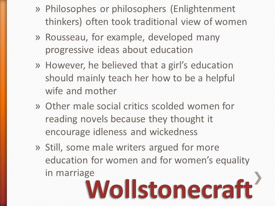 Philosophes or philosophers (Enlightenment thinkers) often took traditional view of women