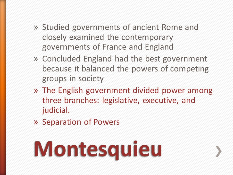 Studied governments of ancient Rome and closely examined the contemporary governments of France and England