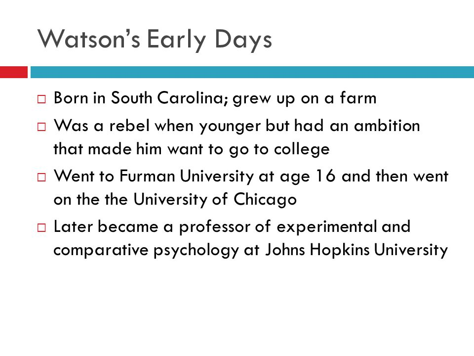 Watson's Early Days Born in South Carolina; grew up on a farm