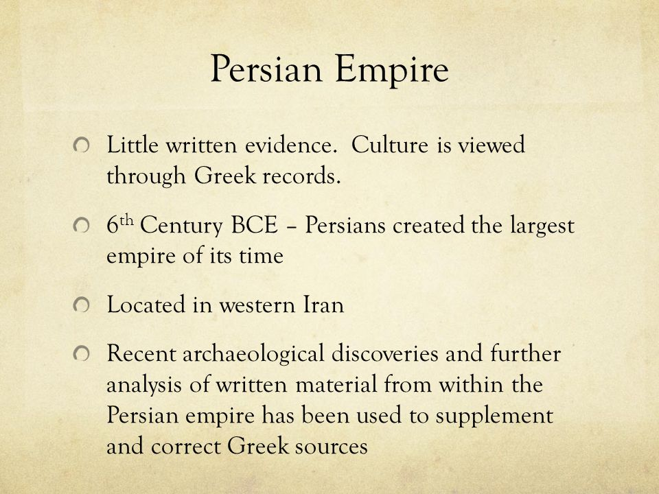 Persian Empire Little written evidence. Culture is viewed through Greek records.