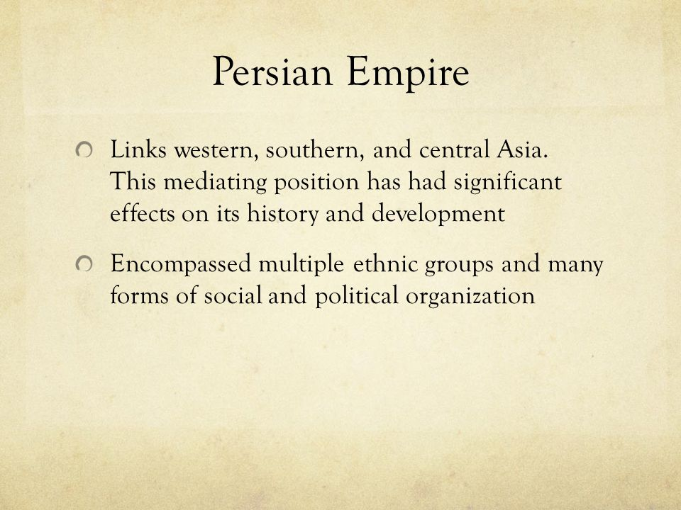 Persian Empire Links western, southern, and central Asia. This mediating position has had significant effects on its history and development.