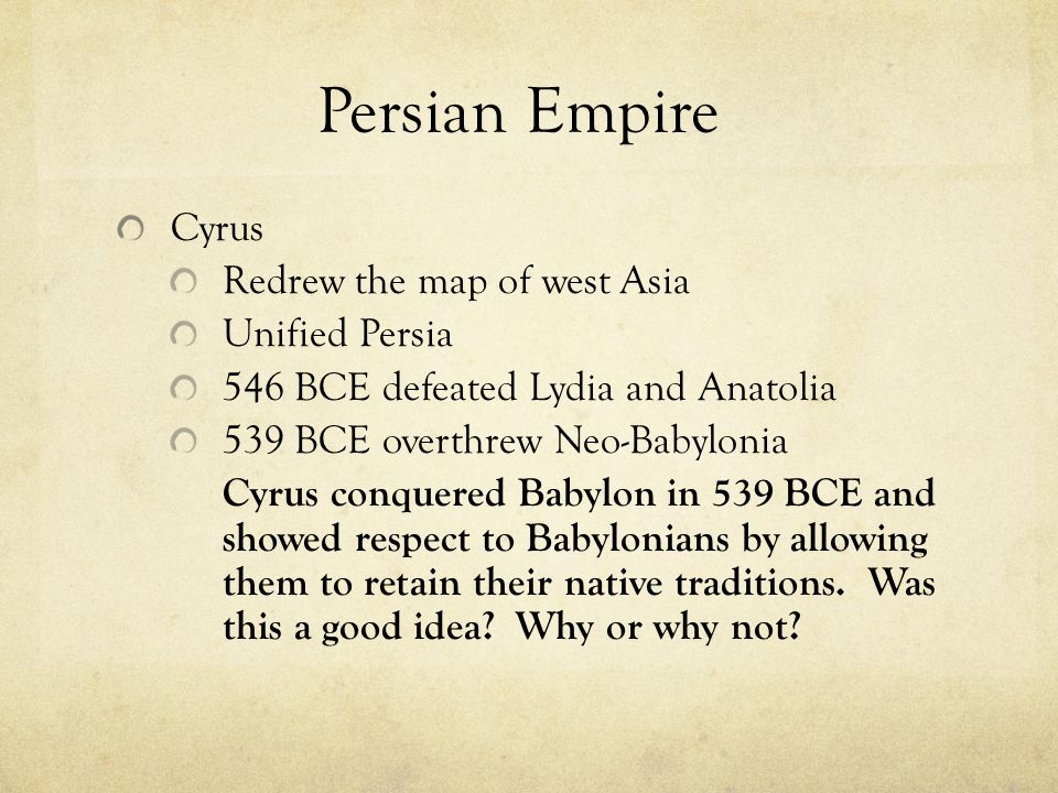 Persian Empire Cyrus Redrew the map of west Asia Unified Persia