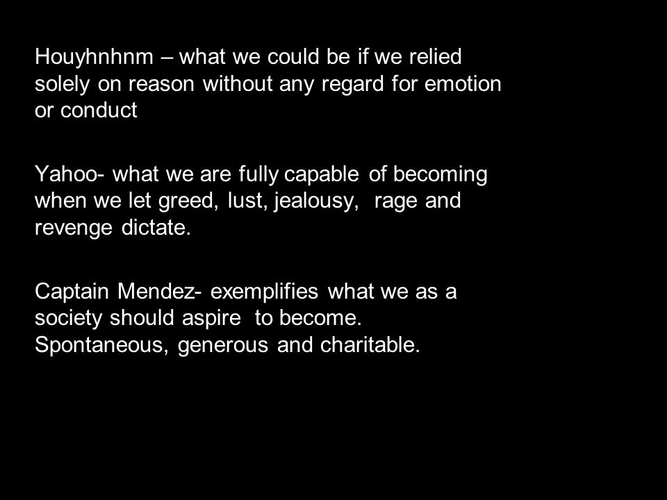 Houyhnhnm – what we could be if we relied solely on reason without any regard for emotion or conduct