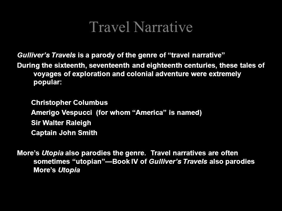 Travel Narrative Gulliver's Travels is a parody of the genre of travel narrative