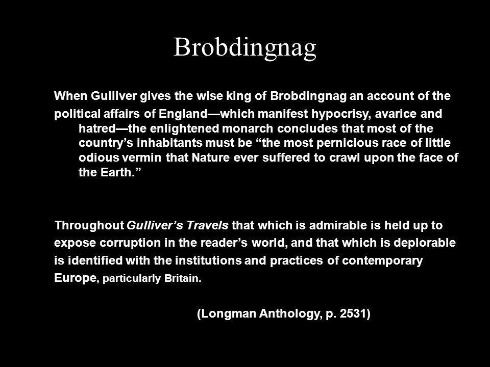 Brobdingnag When Gulliver gives the wise king of Brobdingnag an account of the.