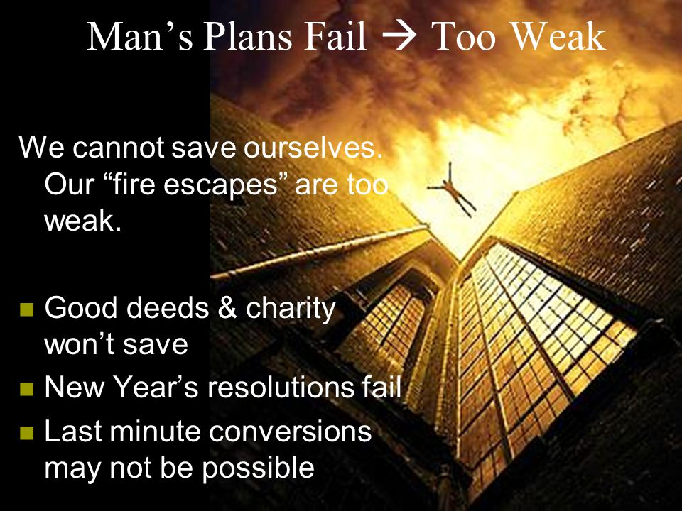 Man's Plans Fail  Too Weak