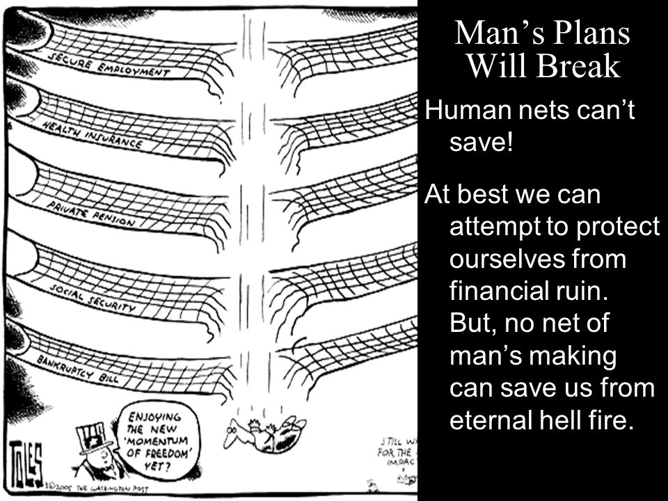 Man's Plans Will Break Human nets can't save!