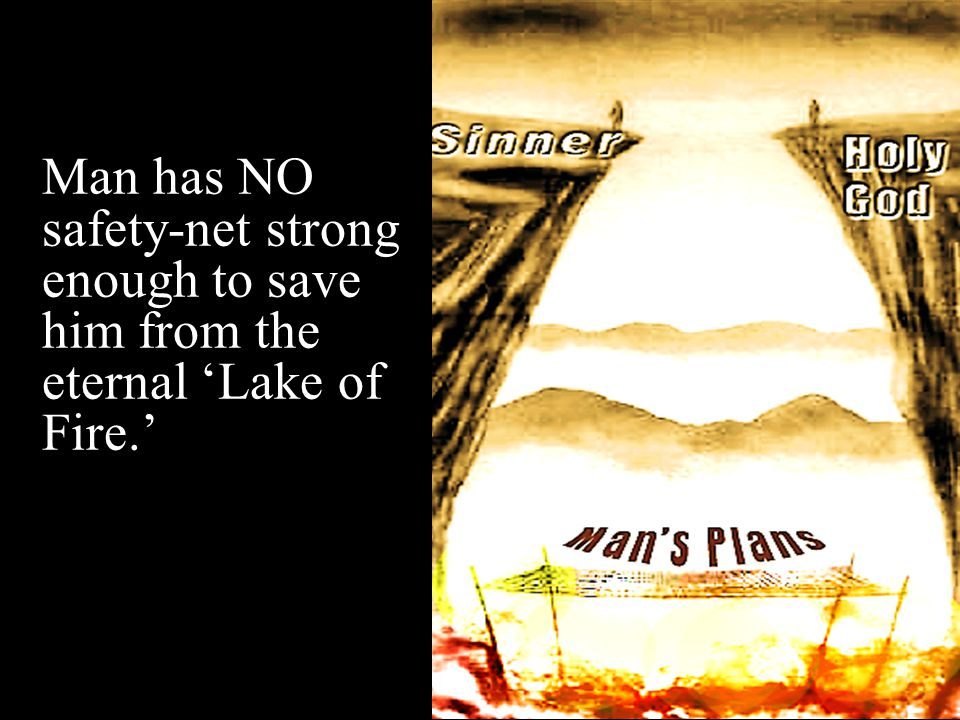 Man has NO safety-net strong enough to save him from the eternal 'Lake of Fire.'
