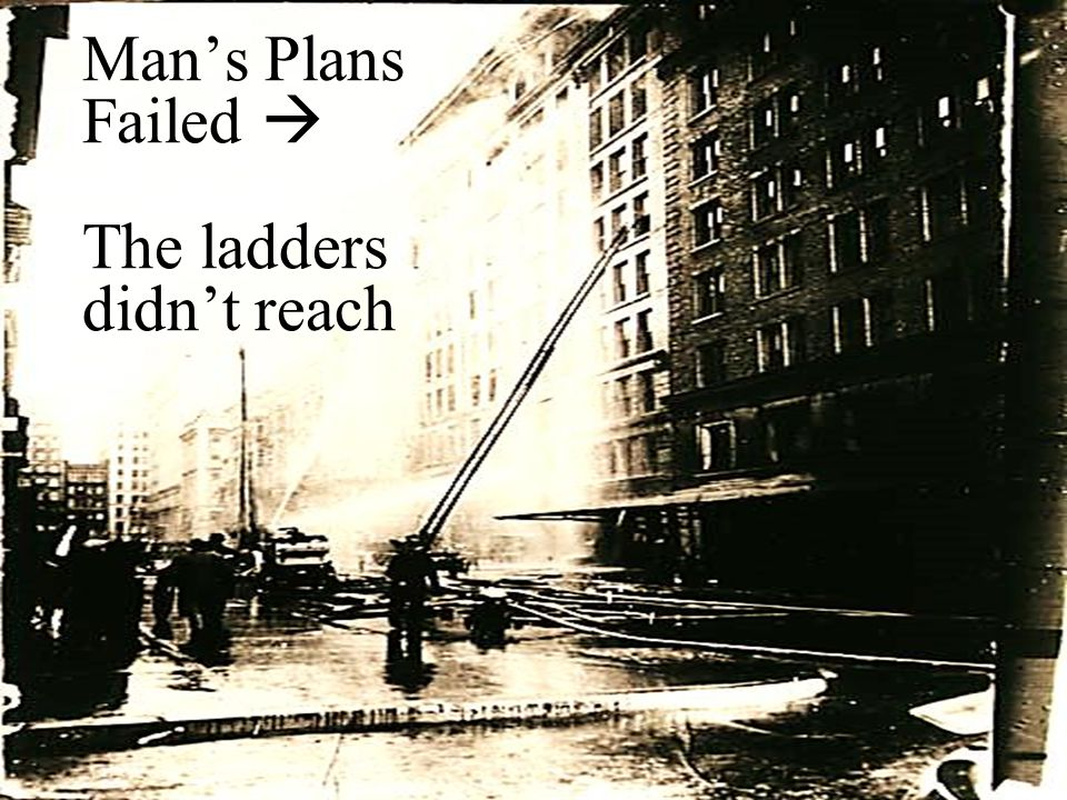Man's Plans Failed  The ladders didn't reach