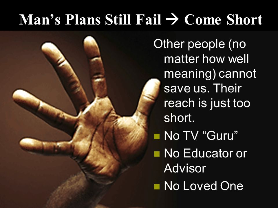 Man's Plans Still Fail  Come Short