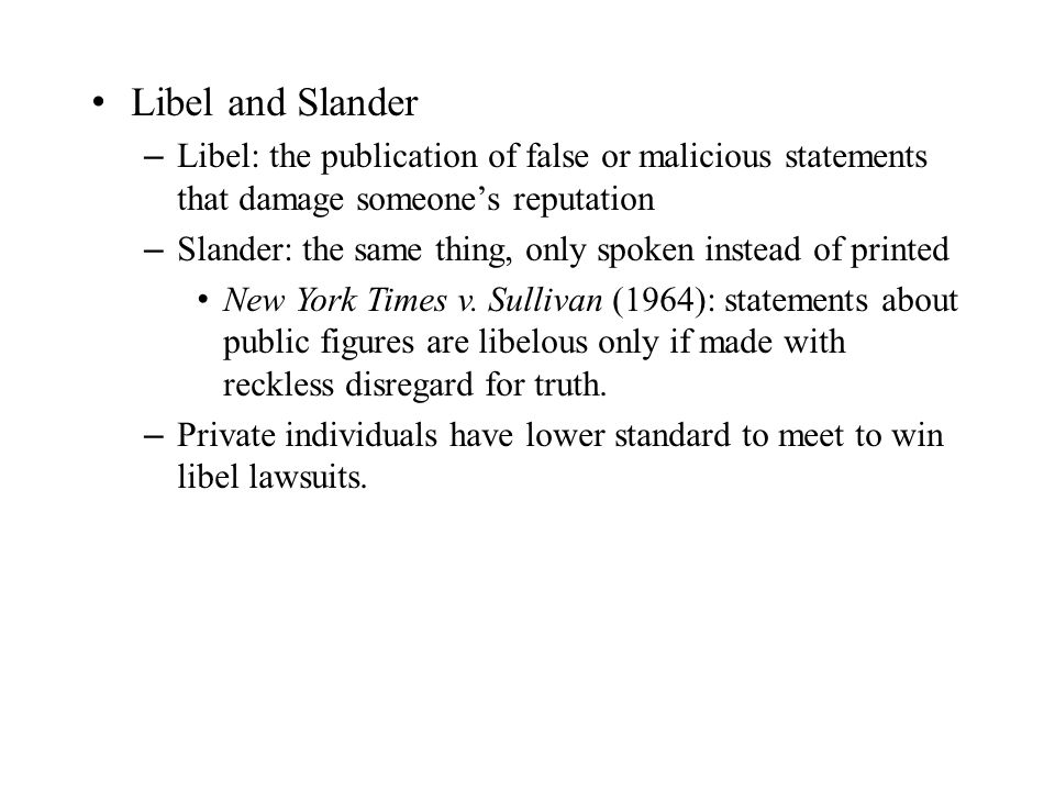 Libel and Slander Libel: the publication of false or malicious statements that damage someone's reputation.