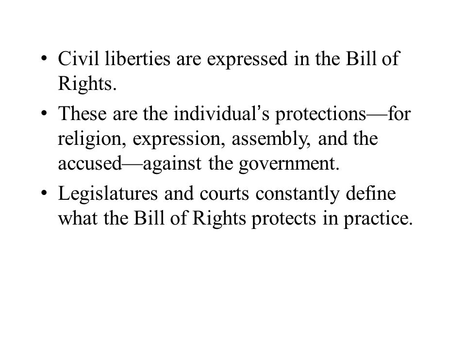 Civil liberties are expressed in the Bill of Rights.