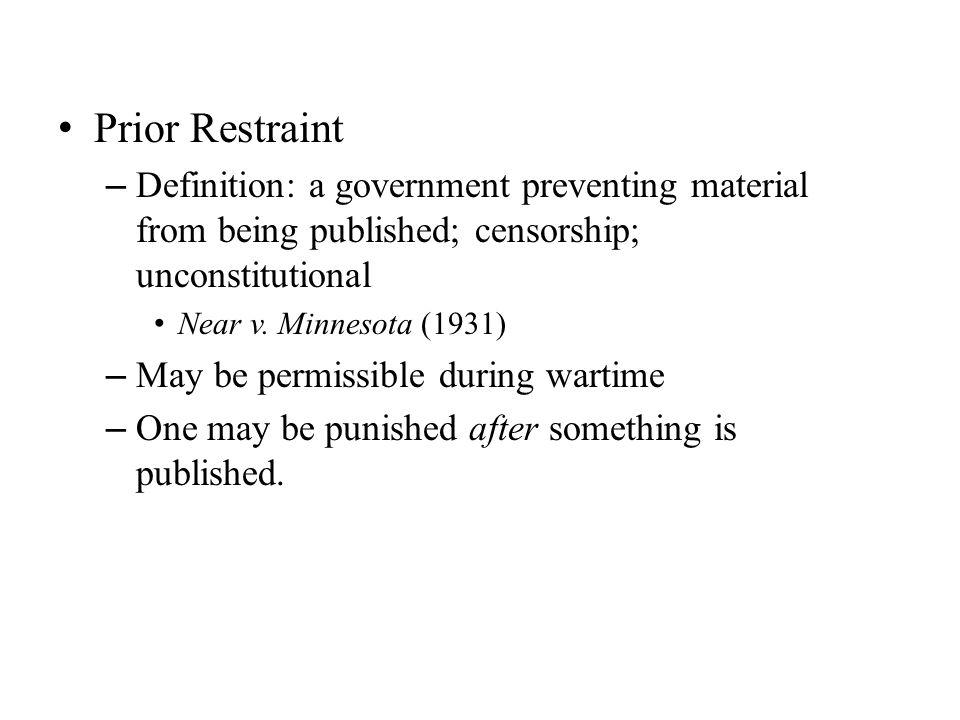 Prior Restraint Definition: a government preventing material from being published; censorship; unconstitutional.