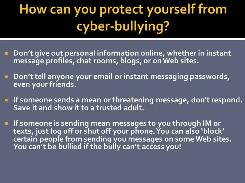 How can you protect yourself from cyber-bullying