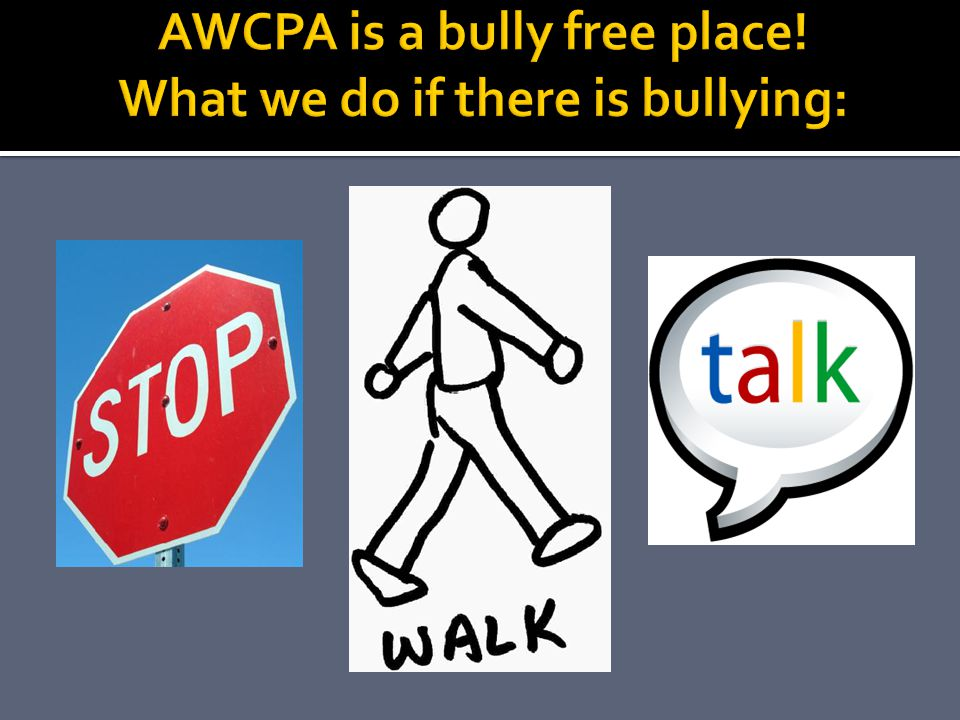 AWCPA is a bully free place! What we do if there is bullying:
