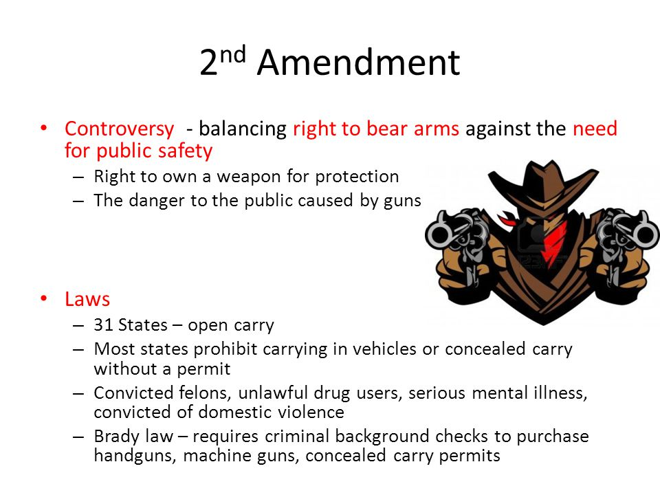 2nd Amendment Controversy - balancing right to bear arms against the need for public safety. Right to own a weapon for protection.