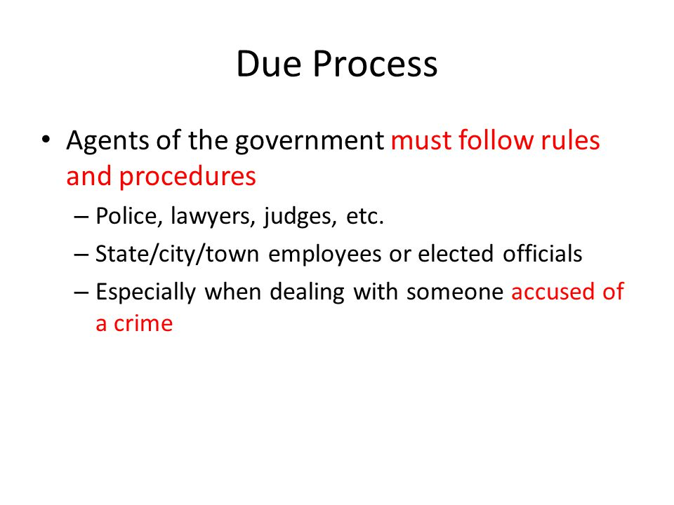 Due Process Agents of the government must follow rules and procedures
