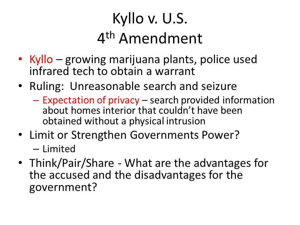 Kyllo v. U.S. 4th Amendment Kyllo – growing marijuana plants, police used infrared tech to obtain a warrant.