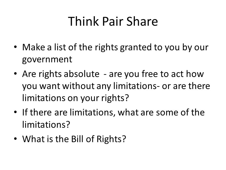 Think Pair Share Make a list of the rights granted to you by our government.