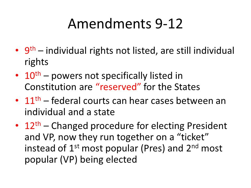 Amendments 9-12 9th – individual rights not listed, are still individual rights.