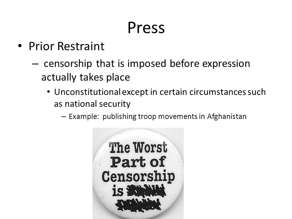 Press Prior Restraint. censorship that is imposed before expression actually takes place.