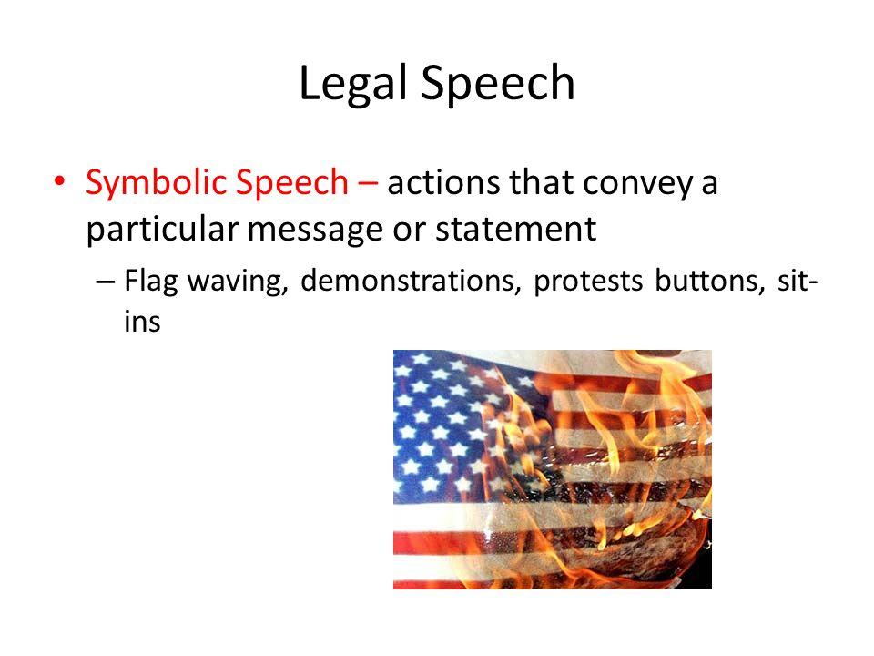 Legal Speech Symbolic Speech – actions that convey a particular message or statement.