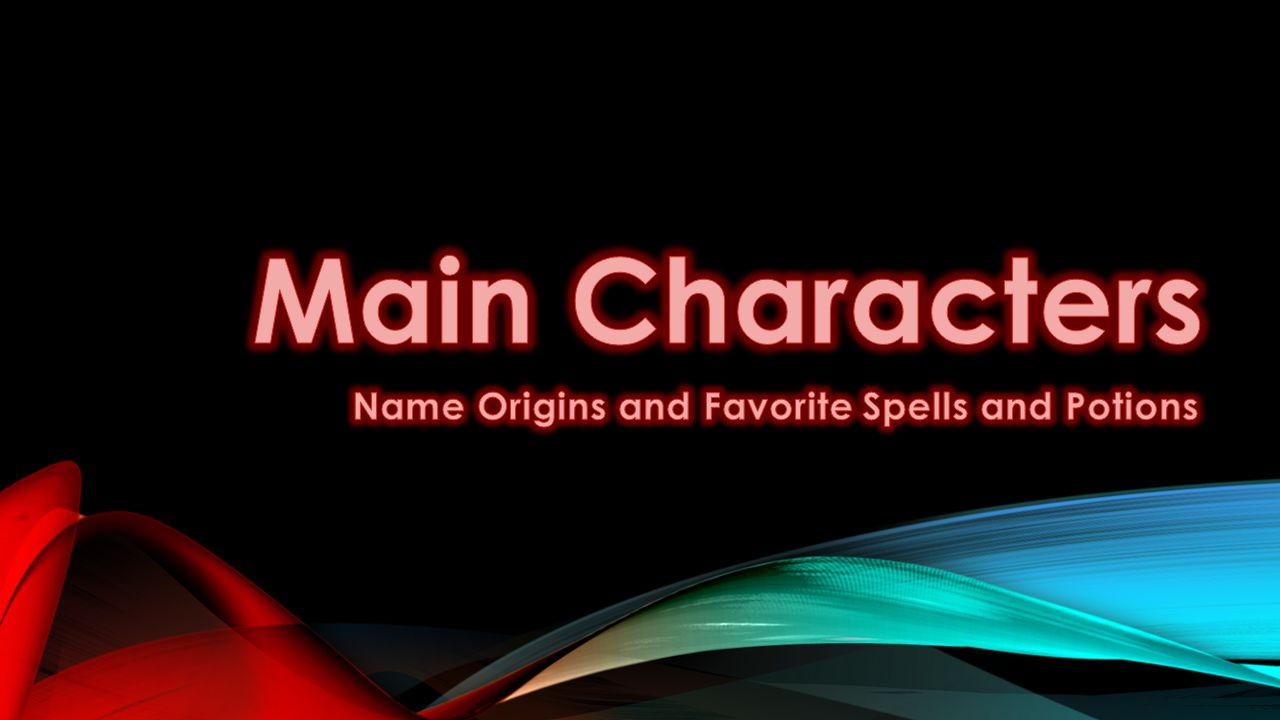 Main Characters Name Origins and Favorite Spells and Potions