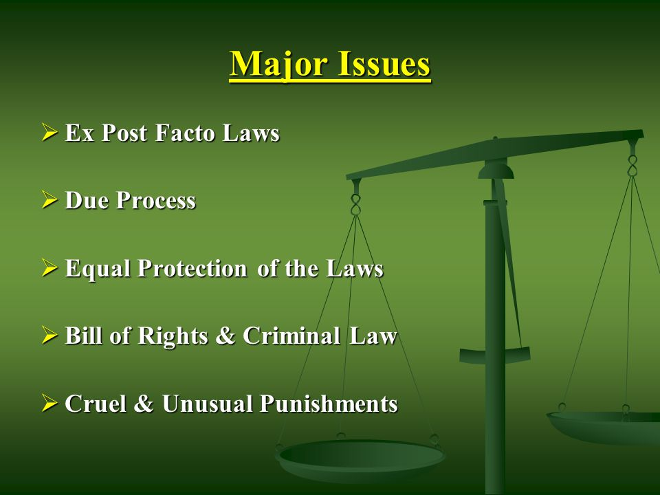 Major Issues Ex Post Facto Laws Due Process