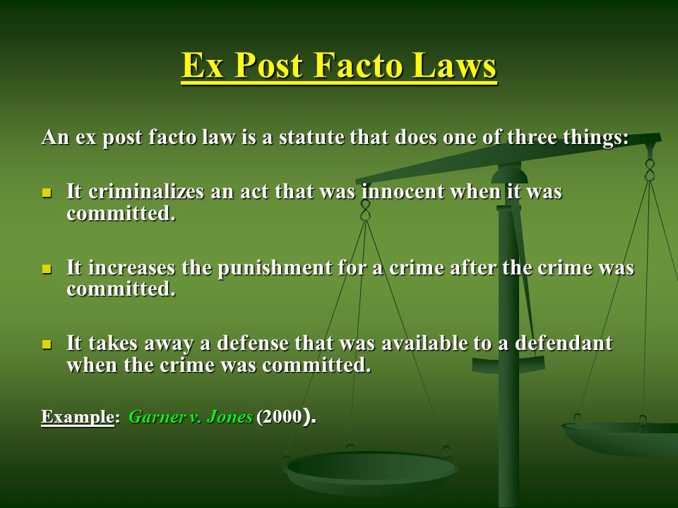Ex Post Facto Laws An ex post facto law is a statute that does one of three things: It criminalizes an act that was innocent when it was committed.