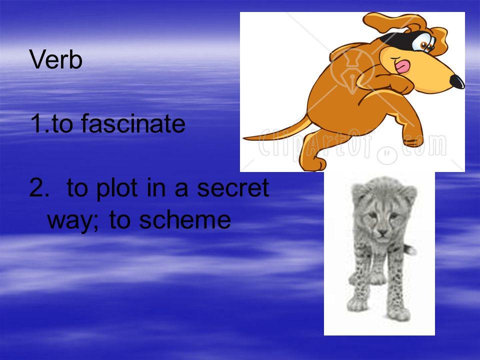Verb to fascinate to plot in a secret way; to scheme