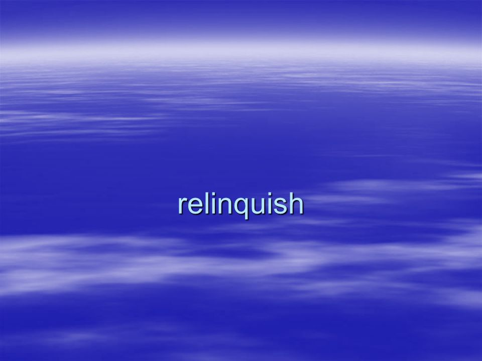 relinquish