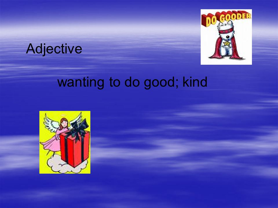 Adjective wanting to do good; kind